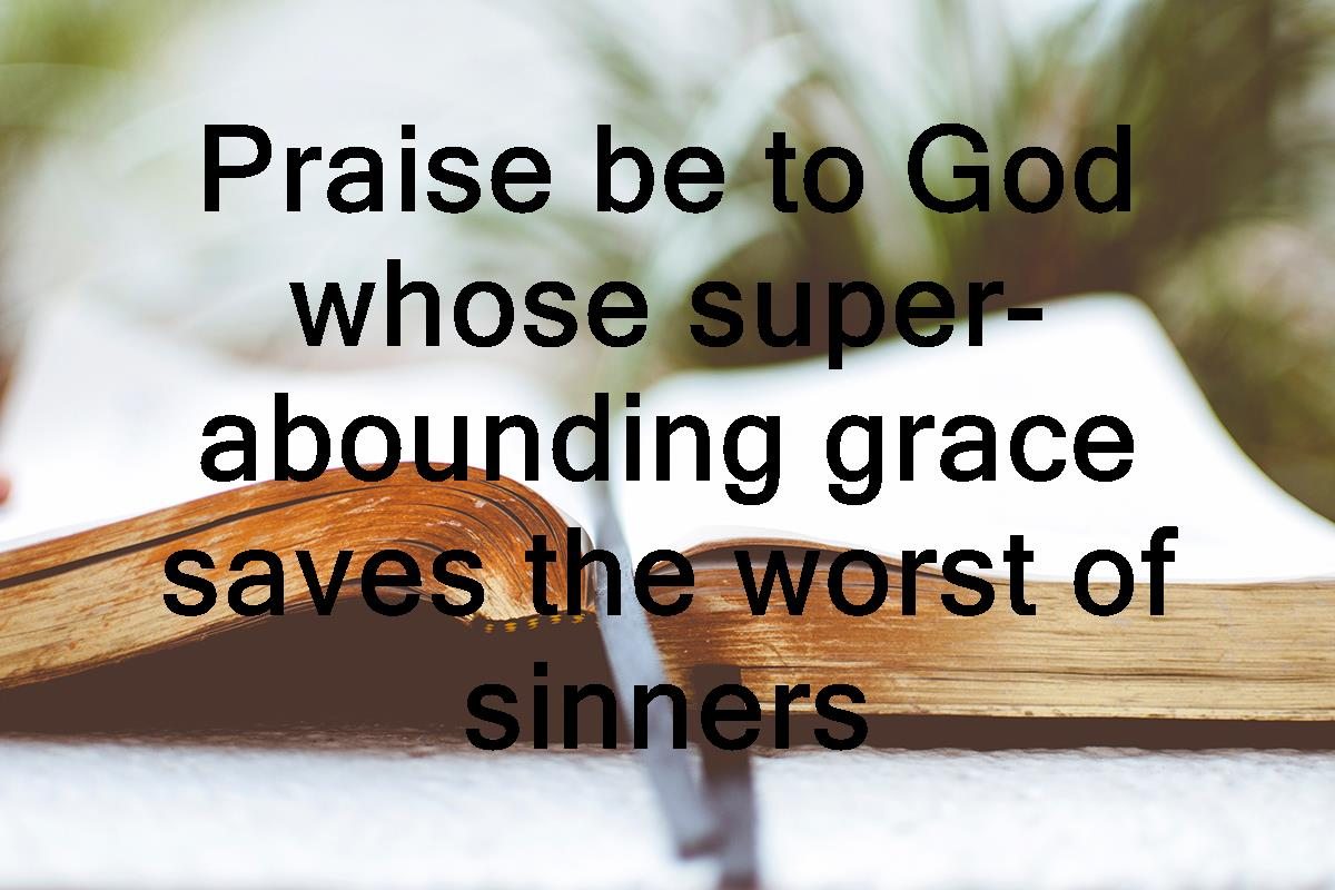 Sermon on 1 Timothy 1:12–17: Praise be to God whose super